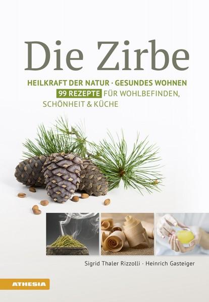 Die Zirbe - Heilkraft der Natur – Gesundes Wohnen – 99 Rezepte für Wohlbefinden, Schönheit & Küche